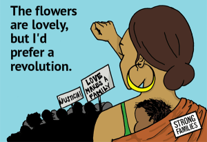 The flowers are lovely, but I'd prefer a revolution on a card with a mom and baby with fist in the air.