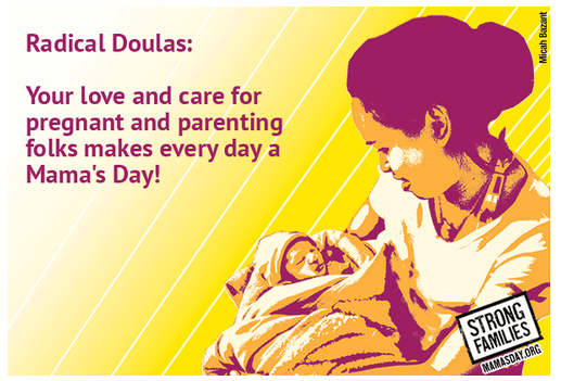 "An image of a person holding a baby, with text that says ""Radical Doulas: Your love and care for pregnant and parenting people makes every day a Mama's Day!"